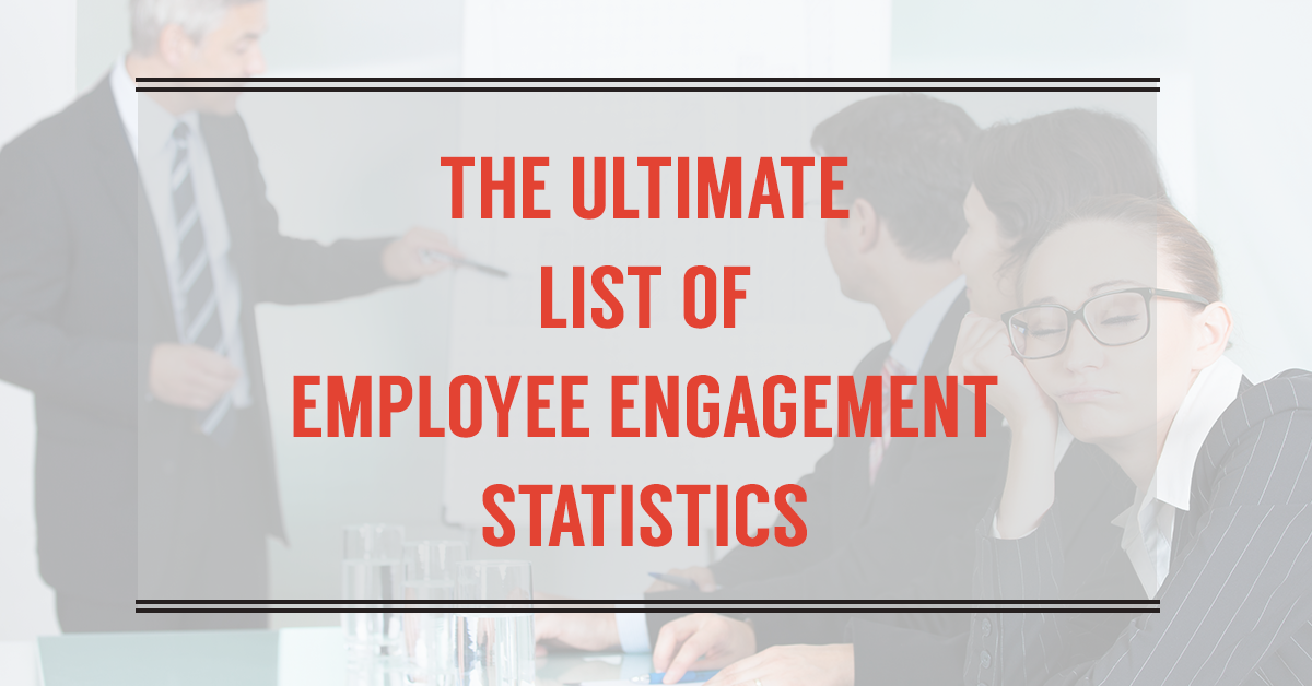 The Ultimate List of Employee Engagement Statistics