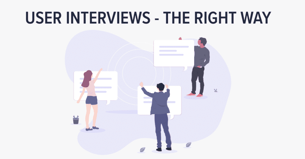 how to do user interviews the right way